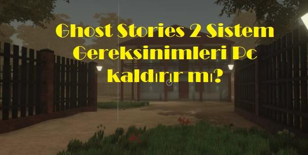 Ghost Stories 2 Sistem Gereksinimleri Pc kaldırır mı