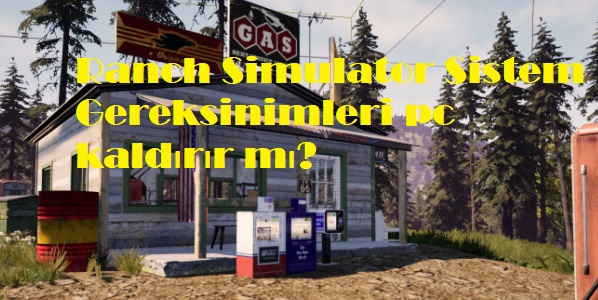 Ranch Simulator Sistem Gereksinimleri pc kaldırır mı