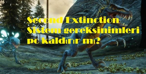 Second Extinction Sistem gereksinimleri pc kaldırır mı