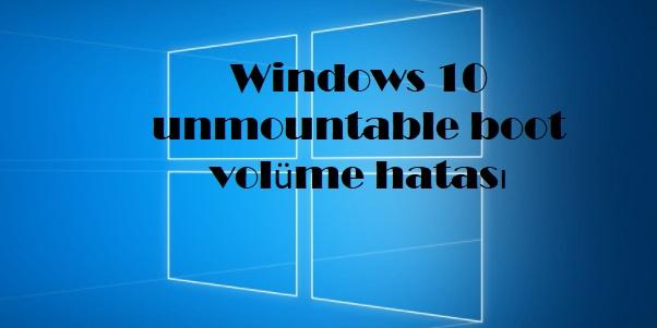 Windows 10 unmountable boot volüme hatası