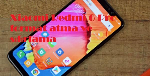 Xiaomi Redmi 6 Pro format atma ve sıfırlama
