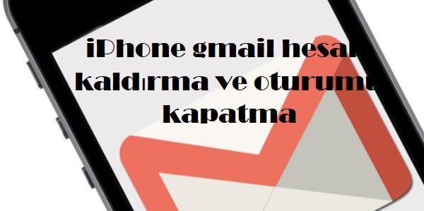 iPhone gmail hesabı kaldırma ve oturumu kapatma