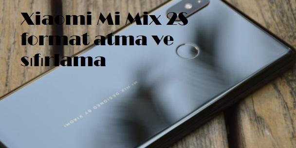 Xiaomi Mi Mix 2S format atma ve sıfırlama